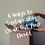 6 Ways to Sustainably Clean Out Your Closet