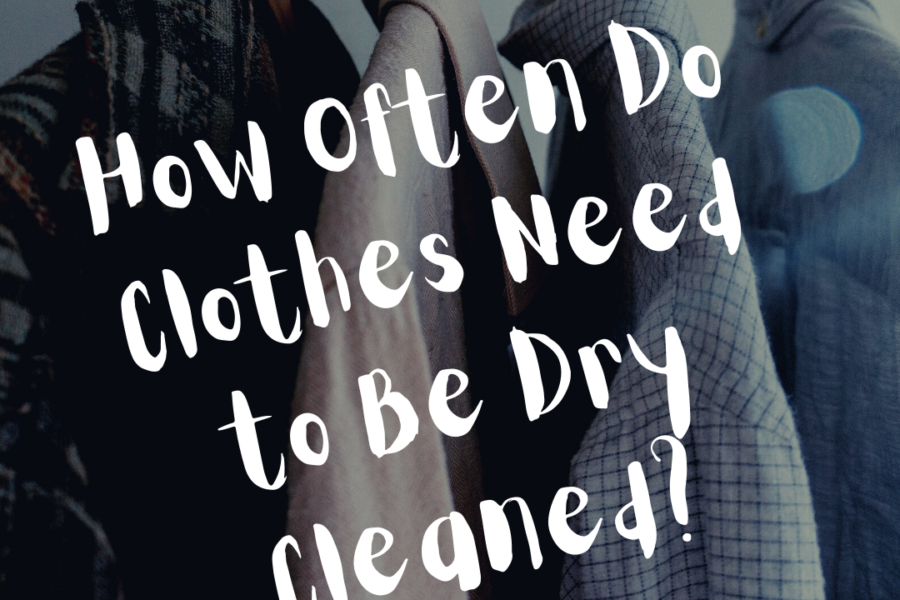 How Often Do Clothes Need to Be Dry Cleaned?